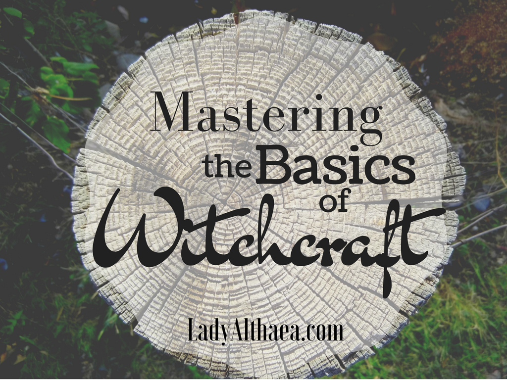 Mastering the Basics of Witchcraft - Althaea Sebastiani